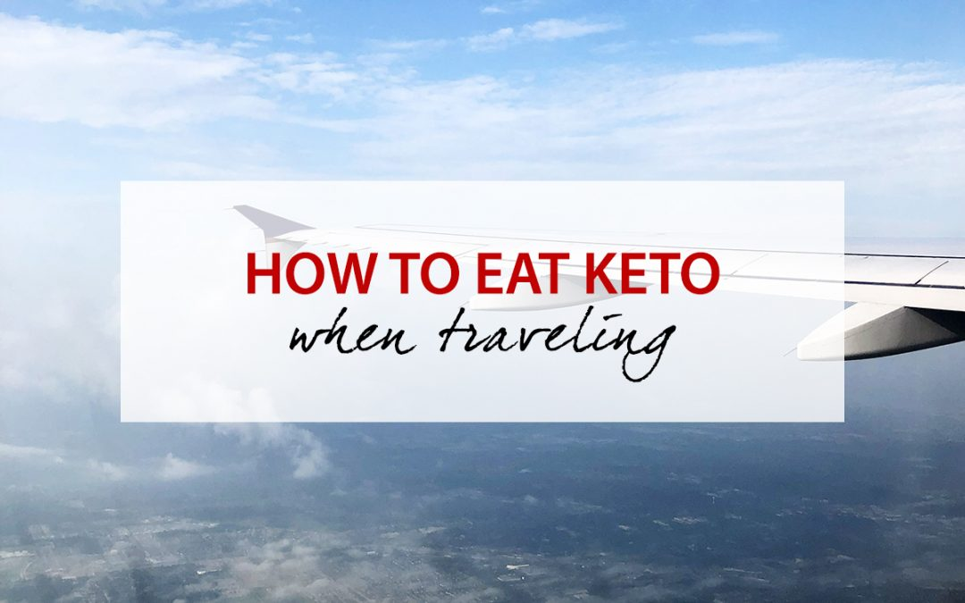 How to Eat Keto Friendly When Traveling