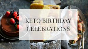 Keto Birthday Celebrations. Learn how to host the best keto birthday party.