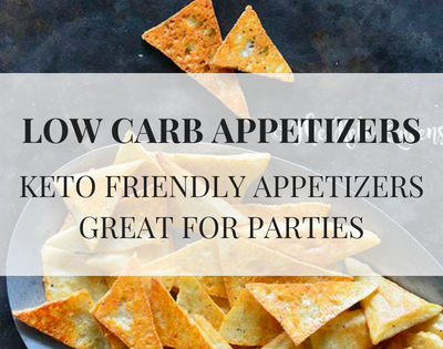 low carb appetizers keto friendly appetizers great for parties text over tortilla chips image