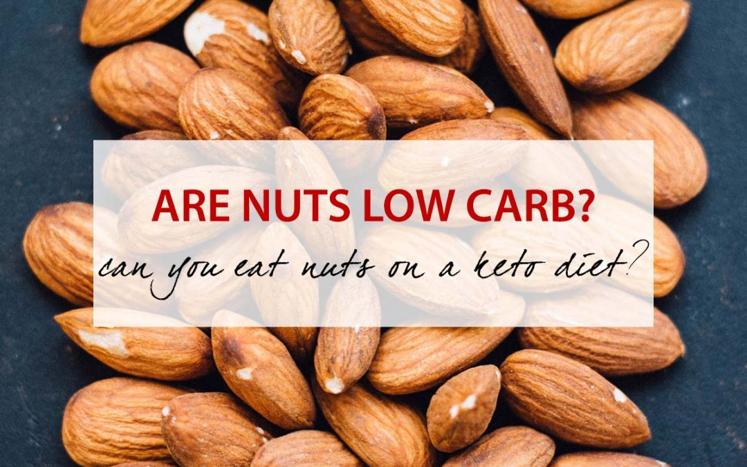 Are Nuts Low Carb? Can You Eat Nuts On a Keto Diet?