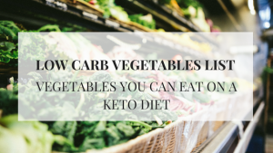 LOW CARB VEGETABLES LIST. VEGETABLES YOU CAN EAT ON A KETO DIET.