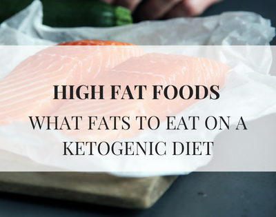 High Fat Foods for Keto what fats to eat on a ketogenic diet text over an image of salmon
