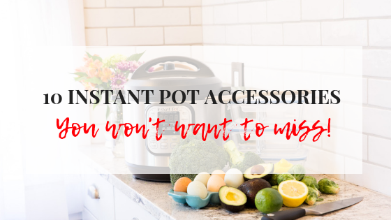 INSTANT POT ACCESSORIES – THE MUST HAVES!