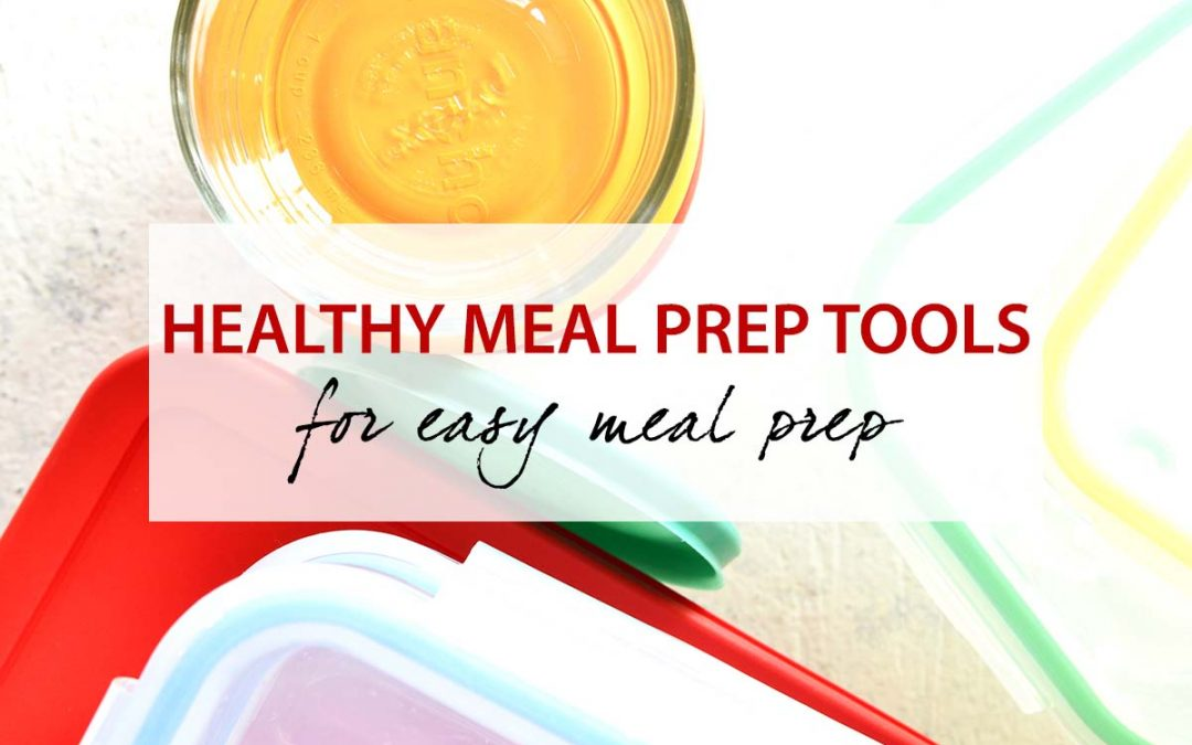 Healthy Meal Prep Tools for Easy Meal Prep