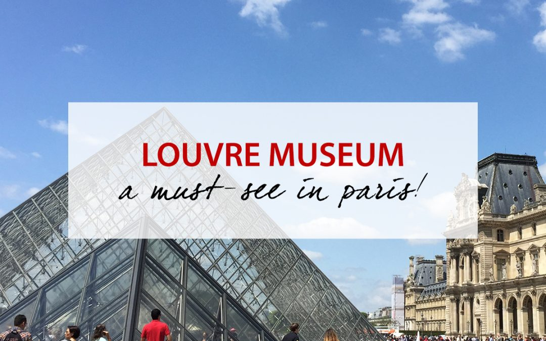 Louvre Museum – A Must-See in Paris!