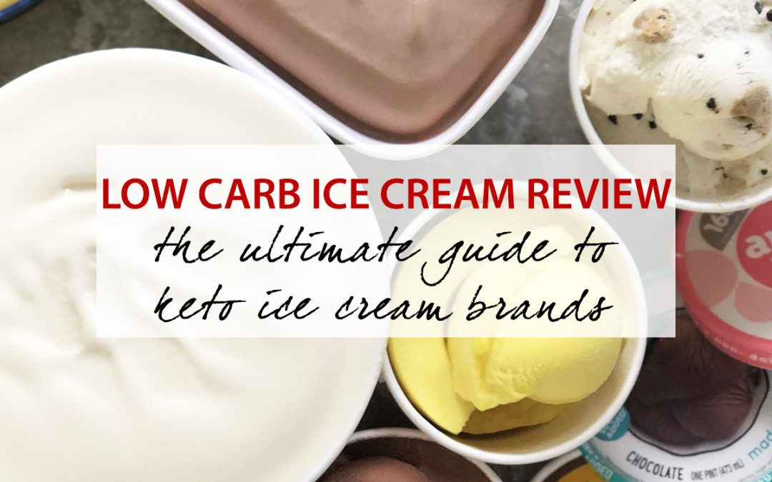 Low Carb Ice Cream Review – The Ultimate Guide to Keto Ice Cream Brands