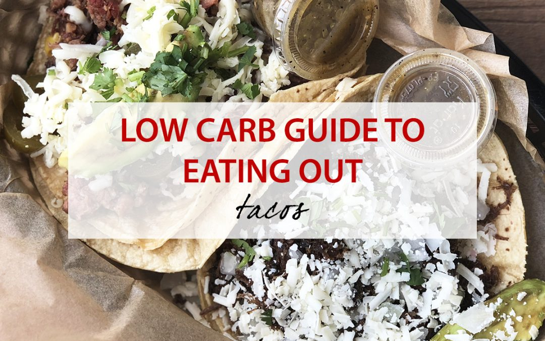 Low Carb Guide to Eating Out: Tacos